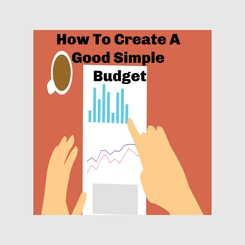 How To Create A Good Simple Budget.When You Hear The Word
