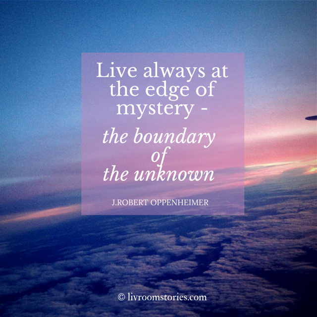 Live On The Edge Of Mystery Oppenheimer Quotes Edge Quotes Brilliant Quote Words Of Wisdom