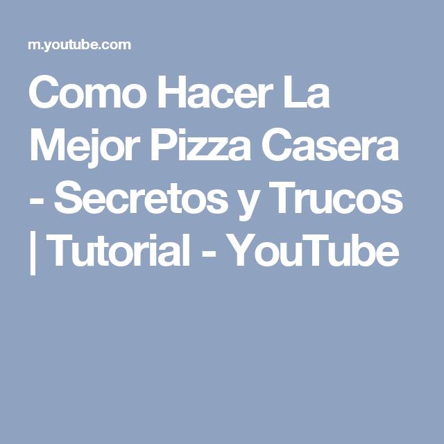 Como Hacer La Mejor Pizza Casera - Secretos y Trucos | Tutorial - YouTube