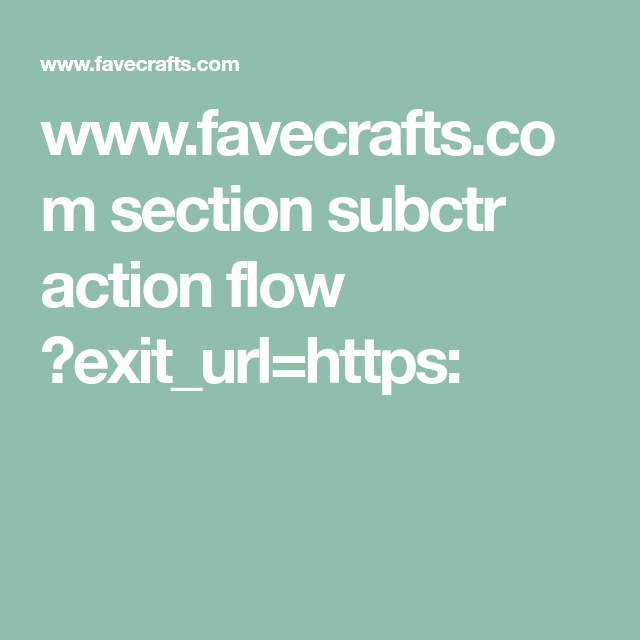 Favecrafts Section Subctr Action Flow Exiturlhttps