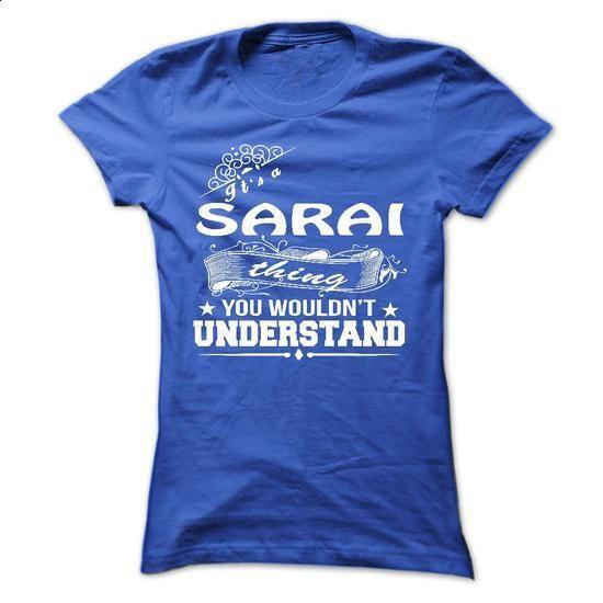 its a SARAI Thing You Wouldnt Understand ! - T Shirt, H - t shirt design #tshirt couple #sweatshirt street