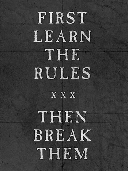 First Learn The Rules Then Break Them Fave Quotes Pinterest