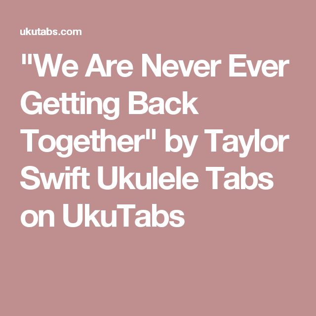 We Are Never Ever Getting Back Together By Taylor Swift Ukulele