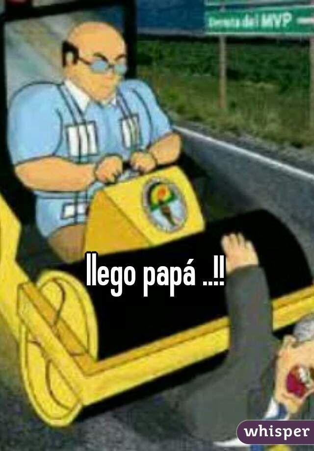 llego papá ..!!