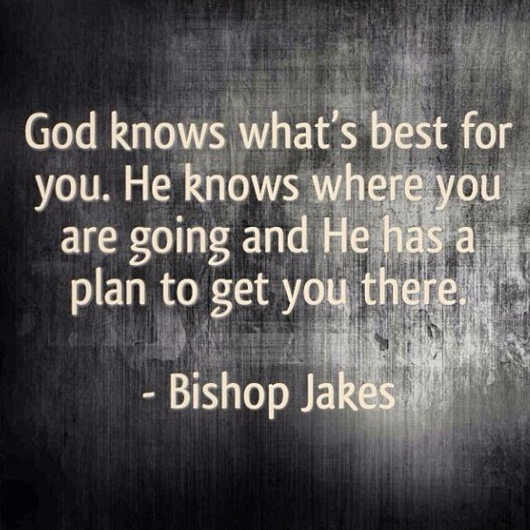 God Knows What's Best For You TD Jakes SCRIPTURES AND QUOTES New Td Jakes Pain Full Quotes