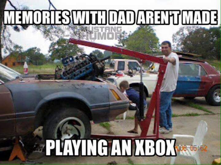 Memories with Dad aren't made playing an Xbox - gearhead meme