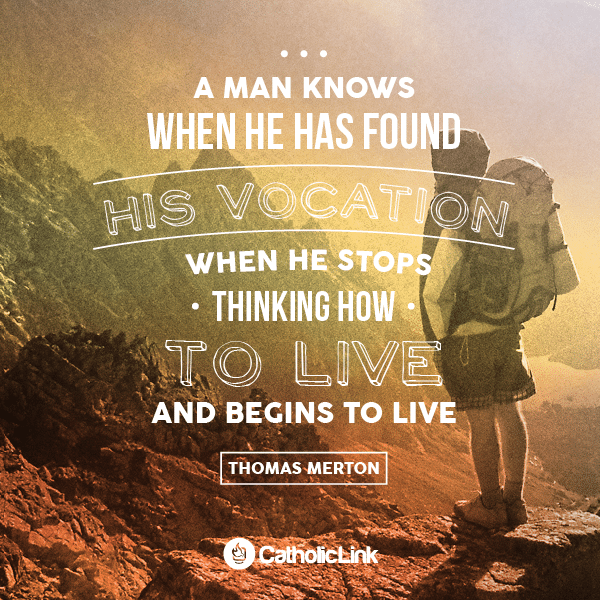 How Does A Man Know When He Has Found His Vocation Catholic Quotes Thomas Merton Vocation