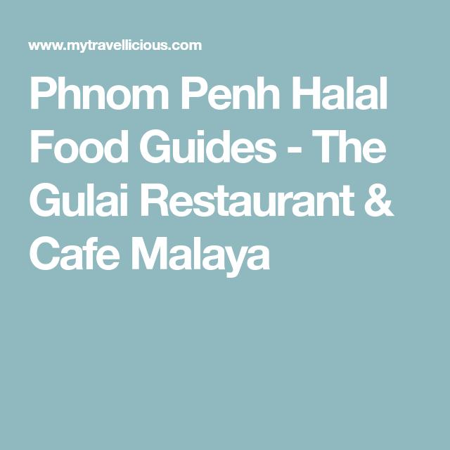 Phnom Penh Halal Food Guides The Gulai Restaurant Cafe Malaya With Images Halal Recipes Food Guide Halal