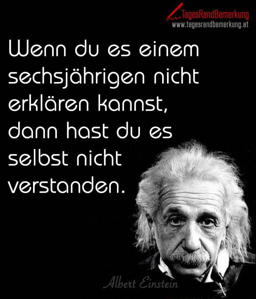 Wenn Du Es Einem Sechsjahrigen Nicht Erklaren Kannst Dann Hast Du Es Selbst Nicht Verstanden Zitat Von Die Tagesrandbemerkung In 2020 Einstein Quotes Einstein Funny Words