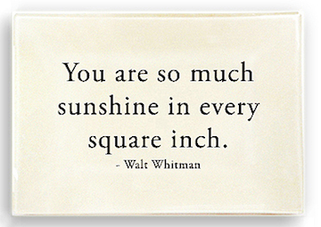 """""""You are so much sunshine in every square inch."""" - Walt Whitman. Love that this quote is incorporated into a commemorative plate!"""