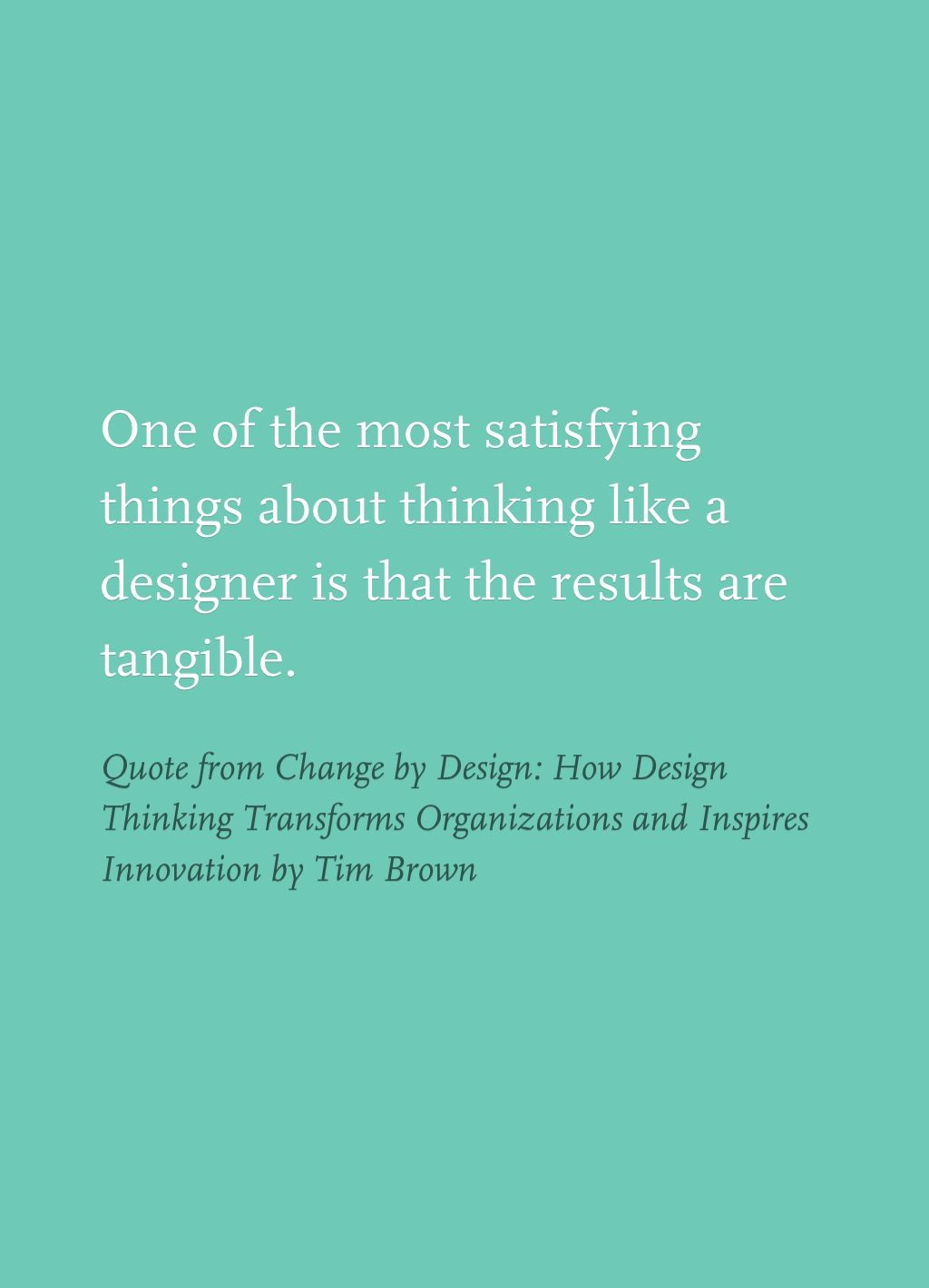 Quote From Change By Design How Design Thinking Transforms Organizations And Inspires Innovation By Tim Brown