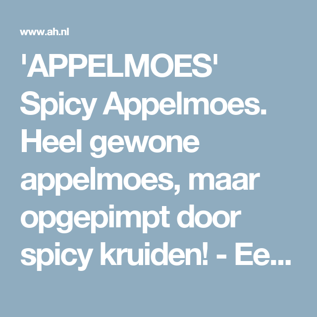'APPELMOES' Spicy Appelmoes. Heel gewone appelmoes, maar opgepimpt door spicy kruiden! - Een recept van Ger Bakker - Albert Heijn