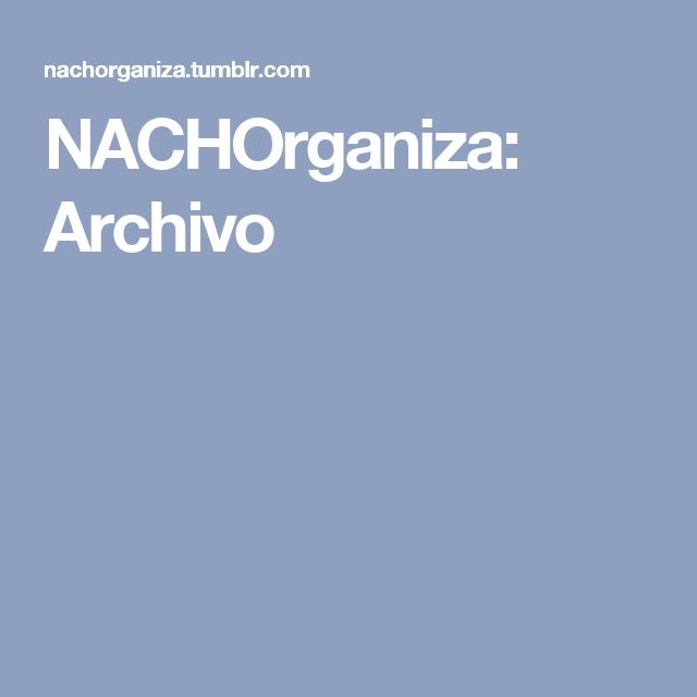 NACHOrganiza: Archivo
