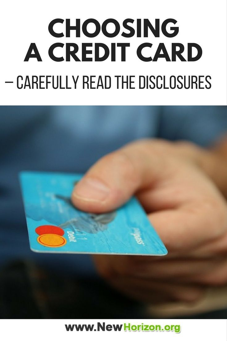 Choosing a credit card carefully read the disclosures in
