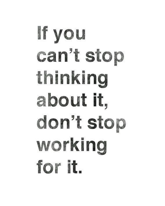 Instant Download - If You Can't Stop Thinking About It, Don't Stop Working For It.