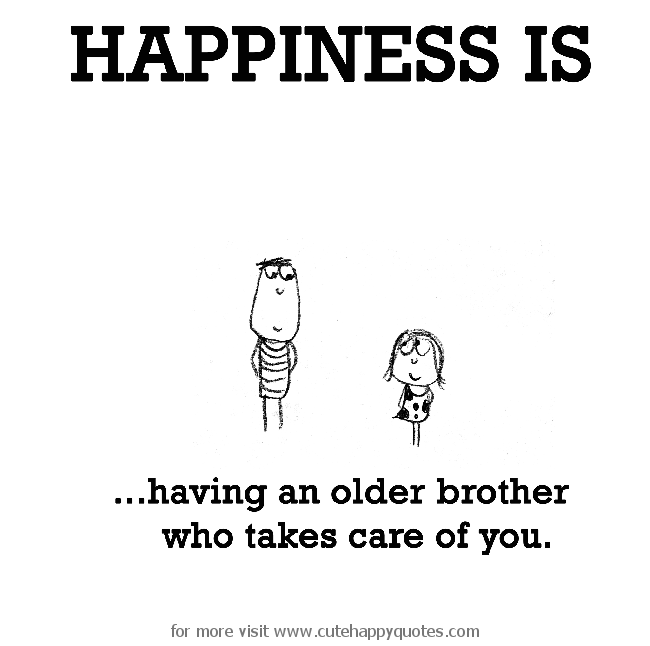 Happiness Is Having An Older Brother Who Takes Care Of You Cute