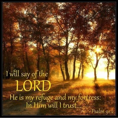 Psalm 91:2   https://www.facebook.com/photo.php?fbid=10151865346503091