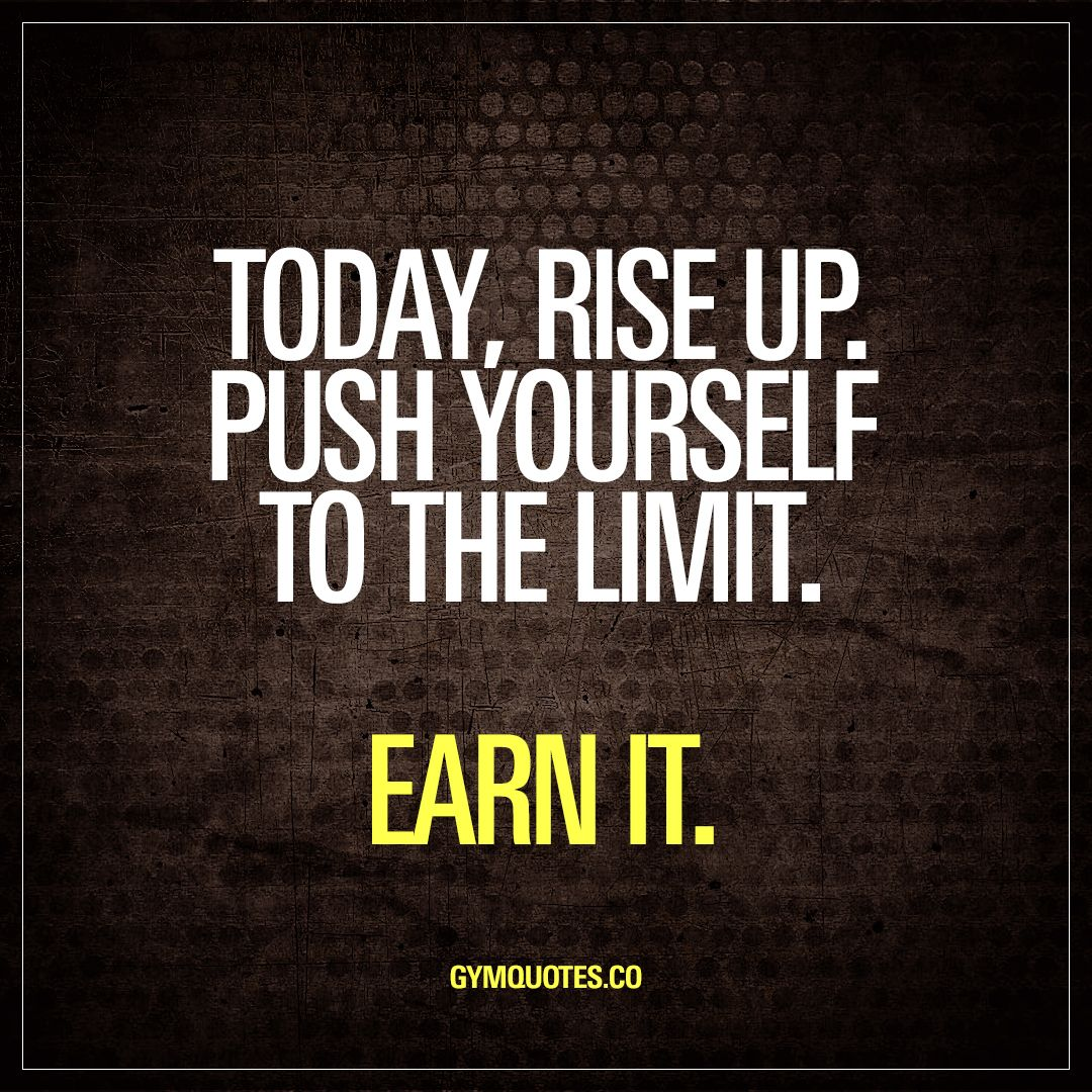 Today Rise Up Push Yourself To The Limit Earn It Rise Up It S A New Day Get Up And Get In The Motivasi Latihan Kutipan Pasangan Kutipan Inspirasional