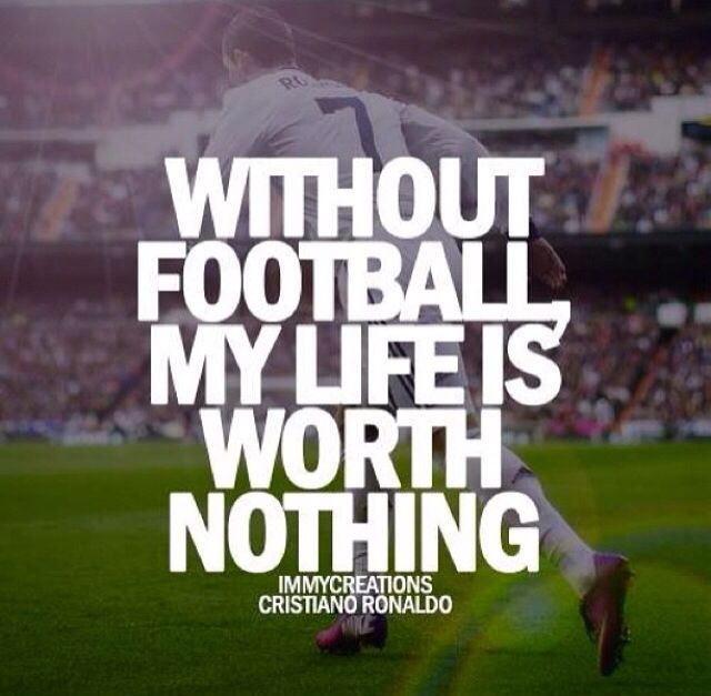 Without U My Life Is Nothing Quotes: Without Football My Life Is Worth Nothing