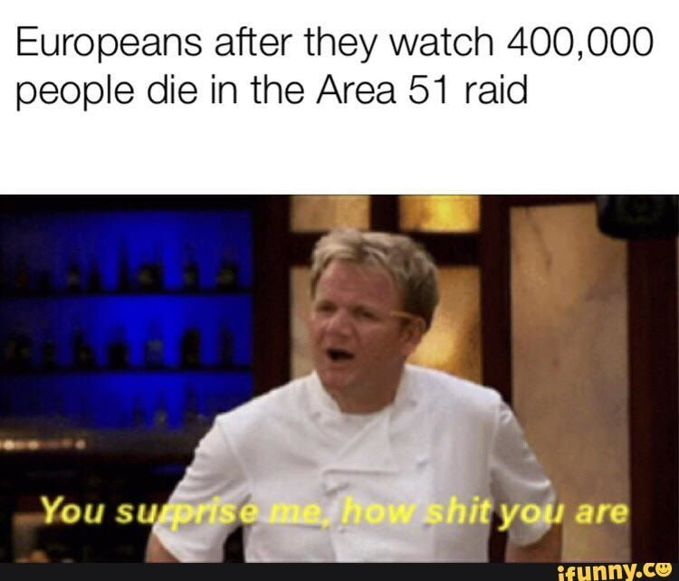 Europeans After They Watch 400 000 People Die In The Area 51 Raid Ifunny Bee Movie Memes Funny Memes Memes