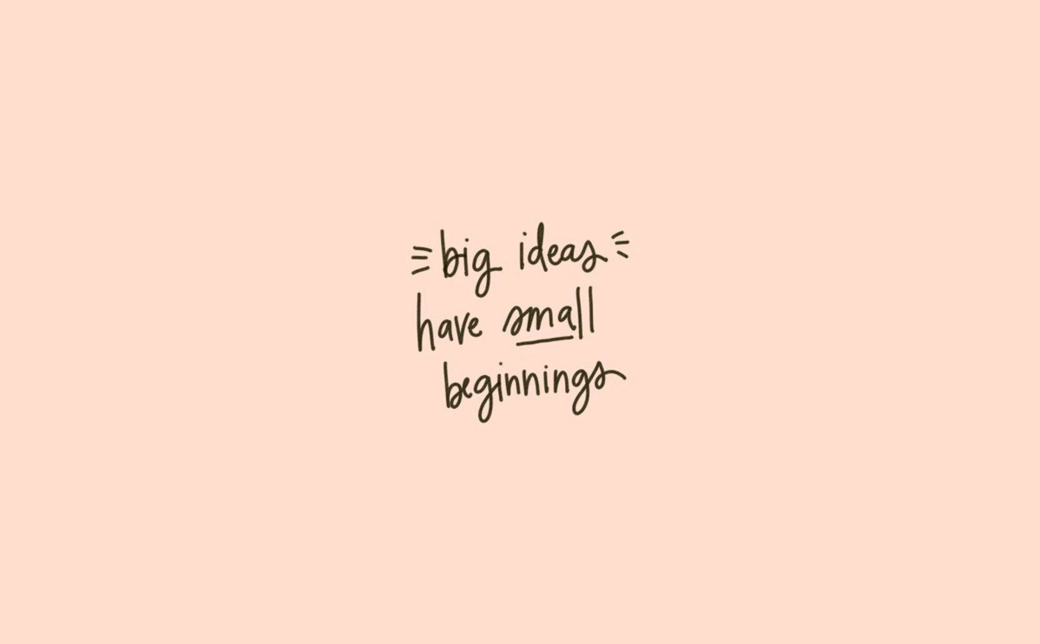 Desktop Wallpaper Tumblr Big Ideas Have Small Beginnings Alexia Beau Cute Desktop Wallpaper Laptop Wallpaper Quotes Desktop Wallpaper Motivational
