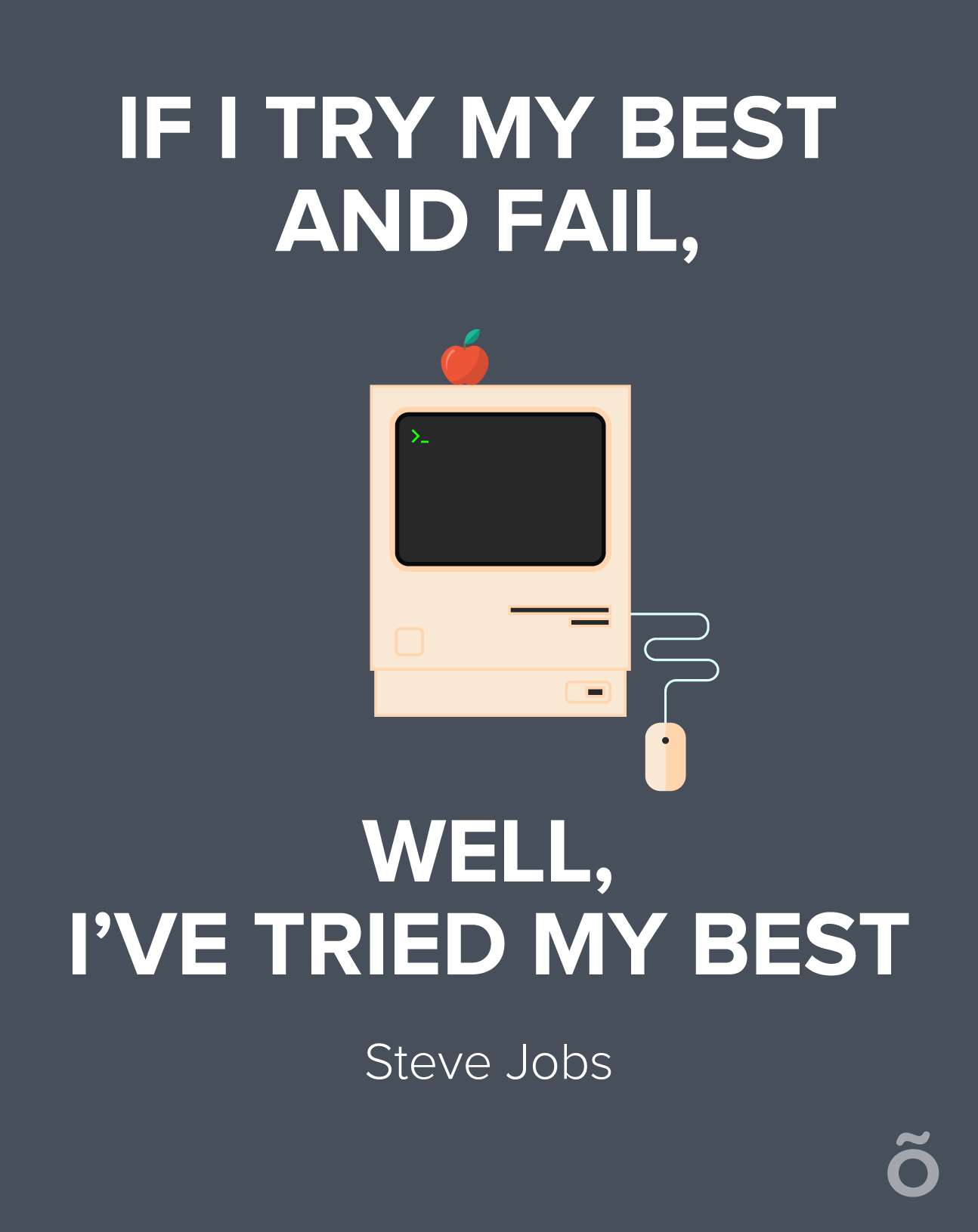 If I Try My Best And Fail Well Ive Tried My Best Steve Jobs