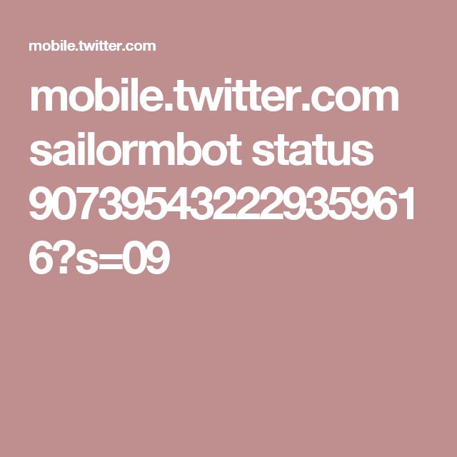 mobile.twitter.com sailormbot status 907395432229359616?s=09