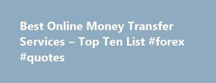 Best Online Money Transfer Services Top Ten List Forex Quotes Http