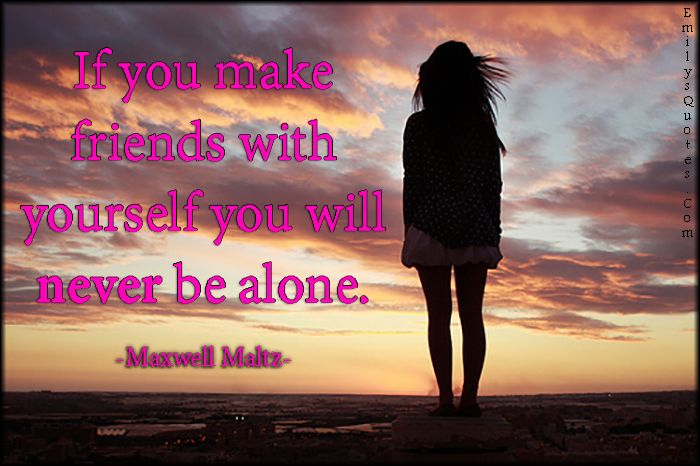 If You Make Friends With Yourself You Will Never Be Alone Quotes