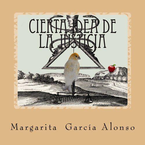 Cierta idea de la justicia (Spanish Edition) by Margarita... https://www.amazon.com/dp/149926559X/ref=cm_sw_r_pi_dp_x_nJ07yb85R9WWR