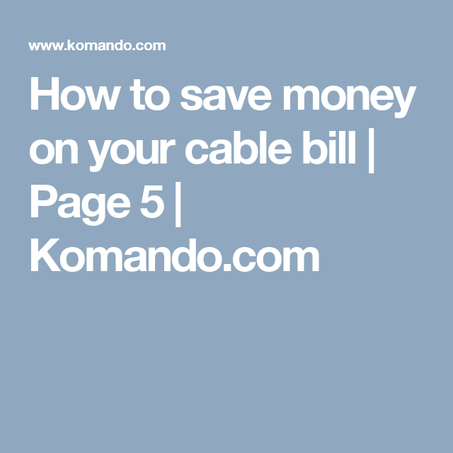 How to save money on your cable bill | Page 5 | Komando.com