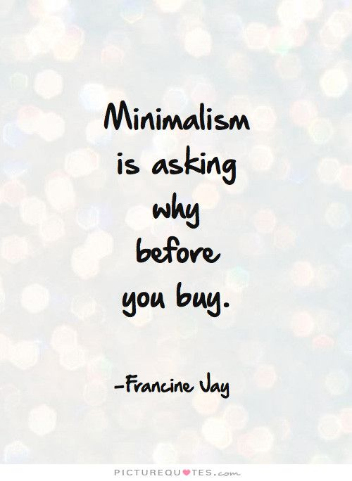 Quote minimalism is asking why before you buy for Leben ausmisten