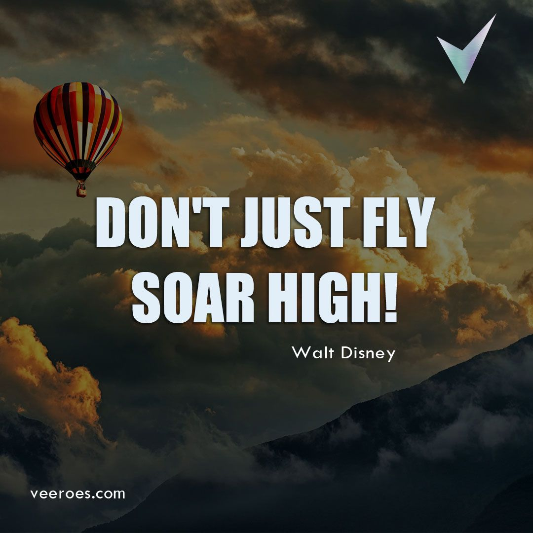 Don T Just Fly Soar High Walt Disney Flying Is Just Moving Soaring Is Where It Brings Joy Quotes By Famous Personalities High Quotes Soar