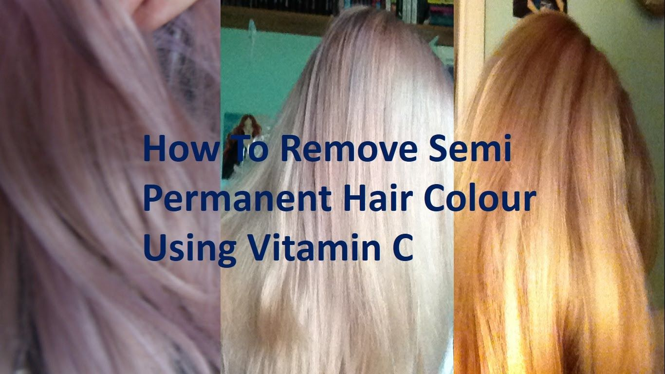 How To Remove Semi Permanent Hair Dye Using Vitamin C Semi Permanent Hair Dye Removing Semi Permanent Hair Dye Hair Color Remover