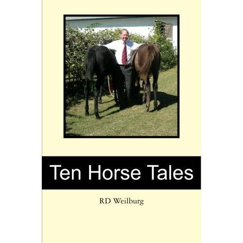 Ten Horse Tales by RD Weilburg. $3.95. 222 pages. Publisher: BookSurge (December 17, 2009). Author: RD Weilburg