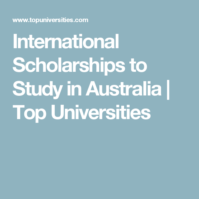International Scholarships For Women Top Universities >> International Scholarships To Study In Australia Not All Those Who