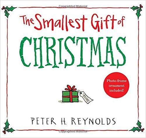 The Smallest Gift of Christmas: Peter H. Reynolds: 9780763679811: Amazon.com: Books