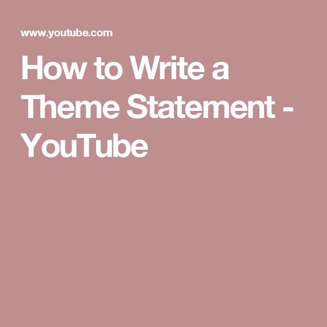 How To Write A Theme Statement Youtube Writing Statement Theme