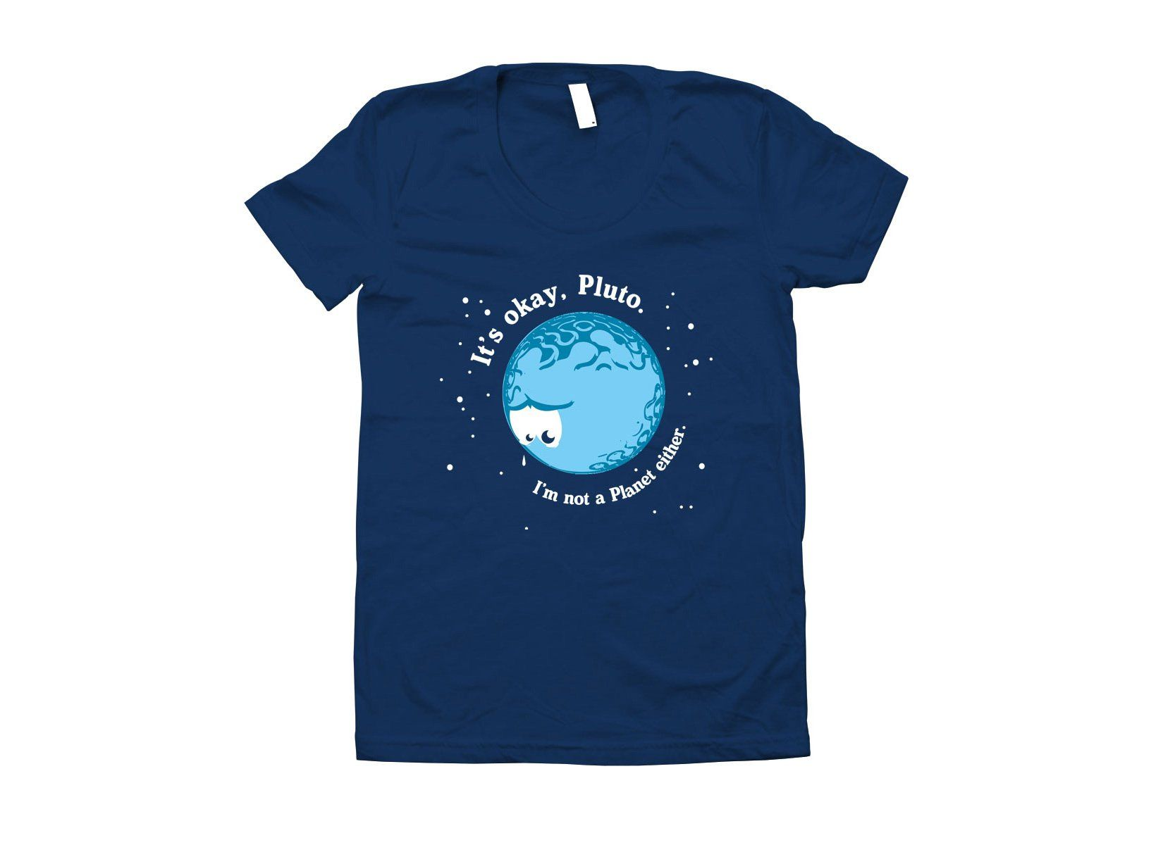 It's Okay Pluto, I'm Not A Planet Either T-Shirt | Shirts ...