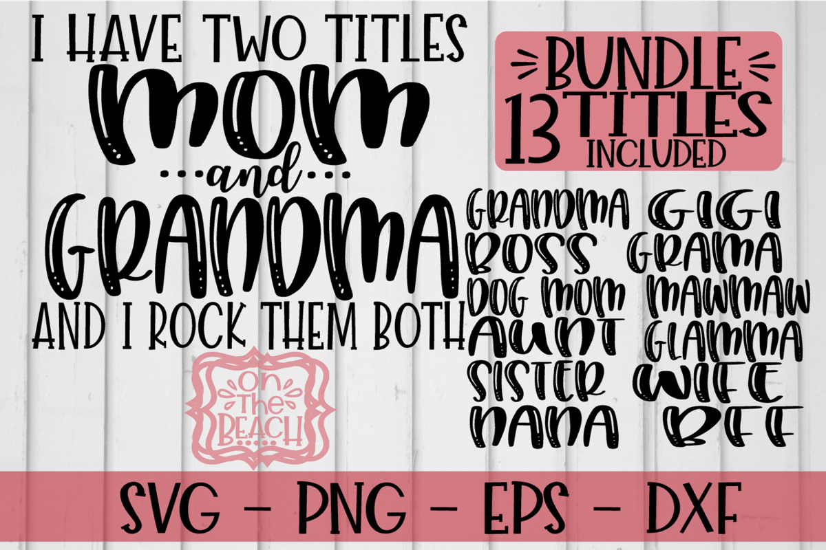 Download Bundle I Have Two Titles Mom And Grandma And I Rock Them B 179360 Svgs Design Bundles Mom And Grandma Lettering Svg Quotes