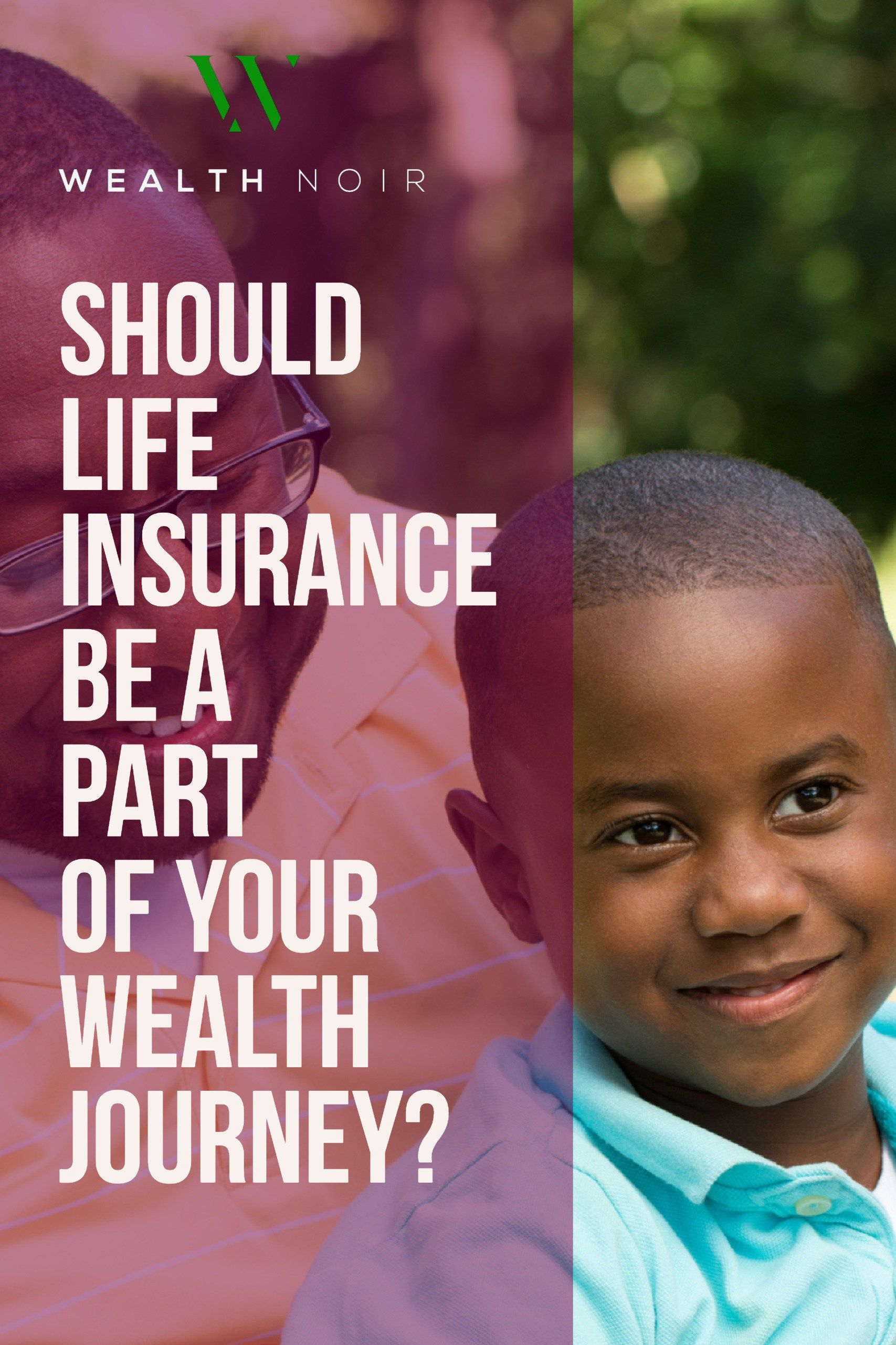 Should Life Insurance Be a Part of Your Wealth Journey ...