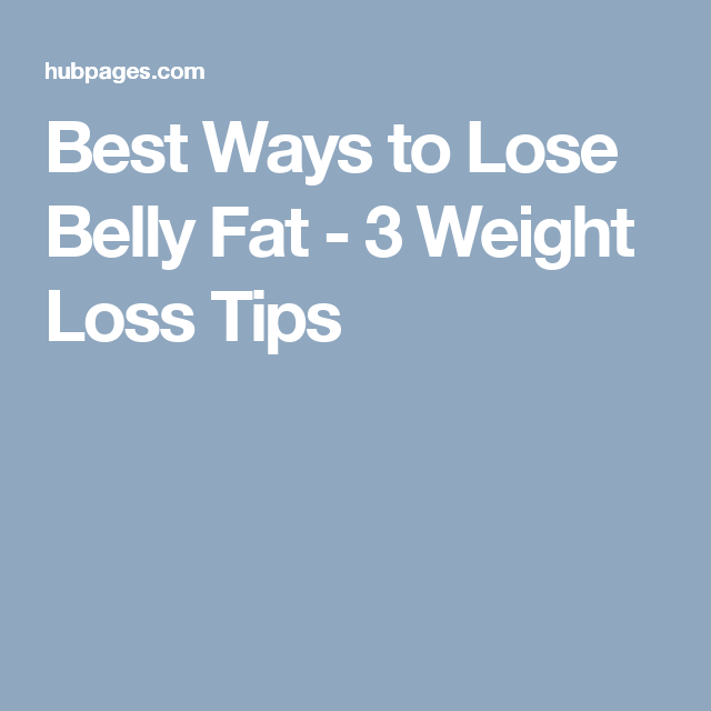 Best Ways to Lose Belly Fat - 3 Weight Loss Tips