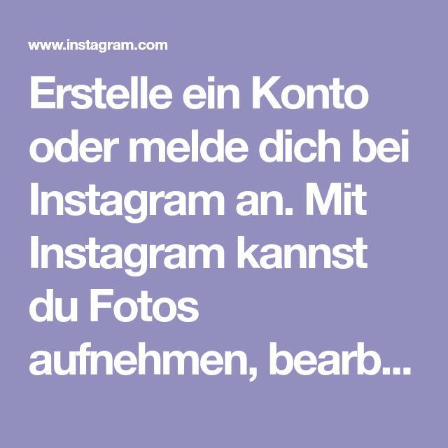 Erstelle ein Konto oder melde dich bei Instagram an. Mit