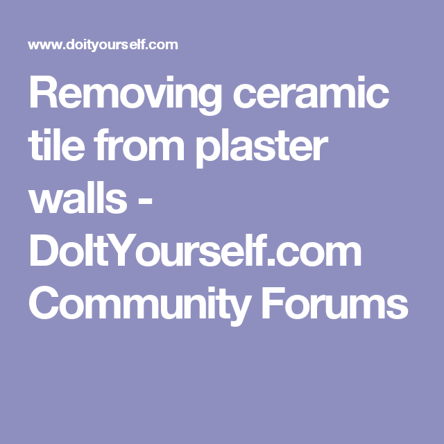 Removing Ceramic Tile From Plaster Walls Doityourself Com