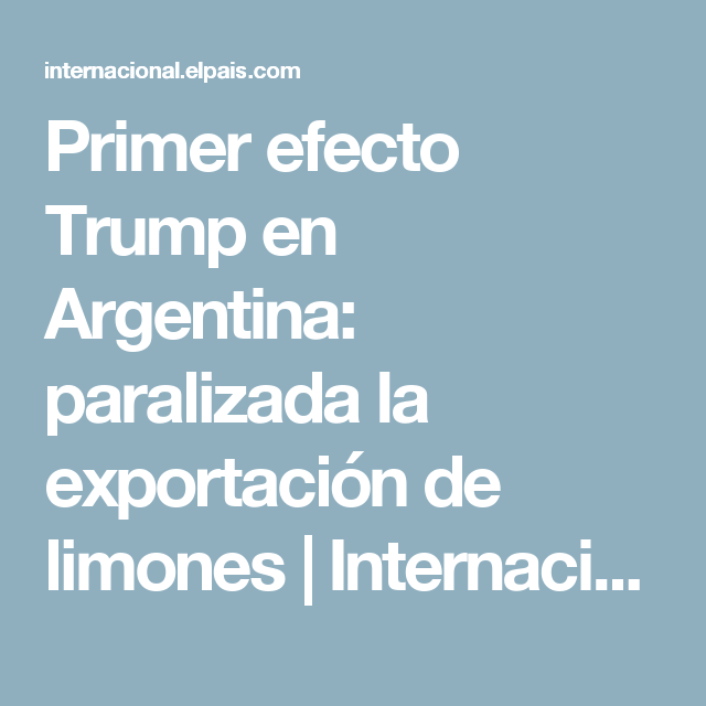 Primer efecto Trump en Argentina: paralizada la exportación de limones | Internacional | EL PAÍS