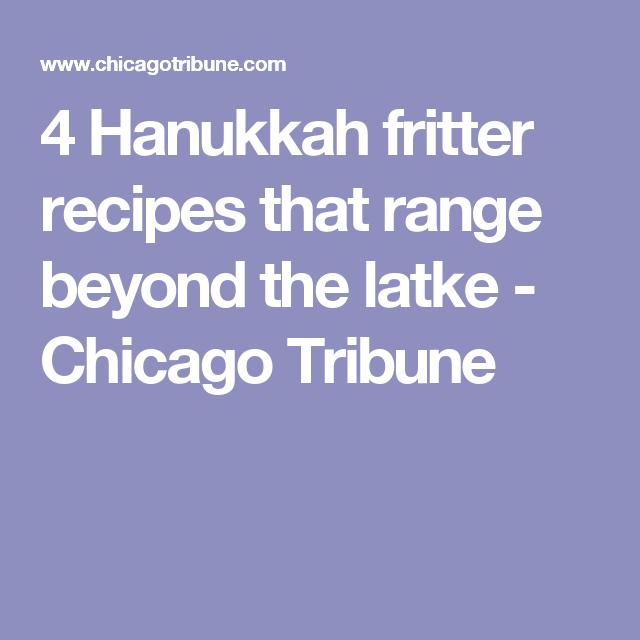 4 Hanukkah fritter recipes that range beyond the latke - Chicago Tribune
