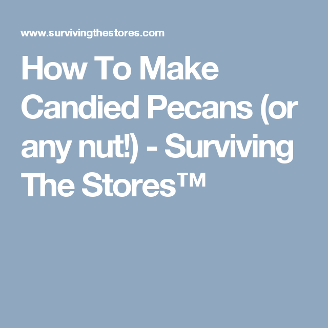 How To Make Candied Pecans (or any nut!) - Surviving The Stores™