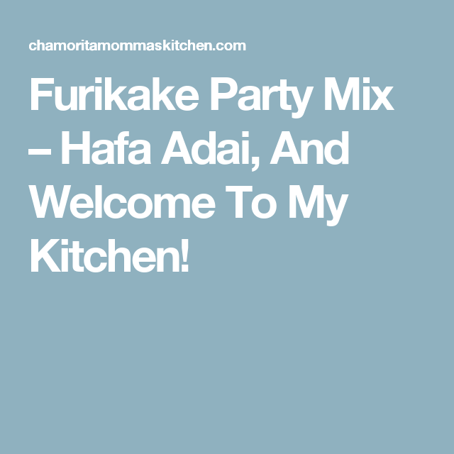 Furikake Party Mix – Hafa Adai, And Welcome To My Kitchen!
