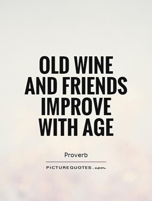 Quotes About Wine And Friendship Amusing Oldwineandfriendsimprovewithagepicture Quotes Wine