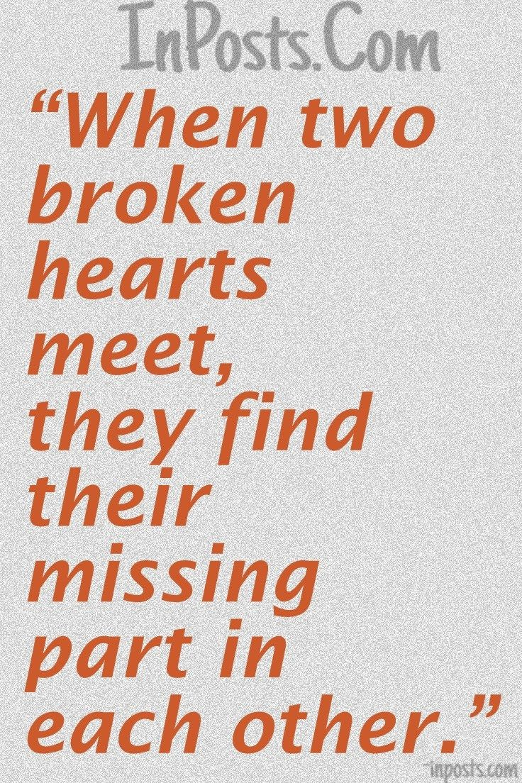 Love Quotes 41 When Two Broken Hearts Meet They Find